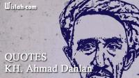 Quotes KH. Ahmad Dahlan : Kumpulan Kata Bijak dari Pemikiran Seorang Ulama