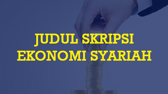 Judul Skripsi Ekonomi Syariah (Kualitatif & Kuantitatif)
