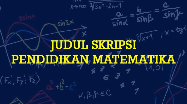 Judul Skripsi Pendidikan Matematika (Kualitatif & Kuantitatif)