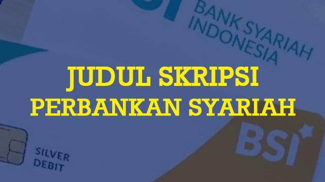 Judul Skripsi Perbankan Syariah (Kualitatif & Kuantitatif)