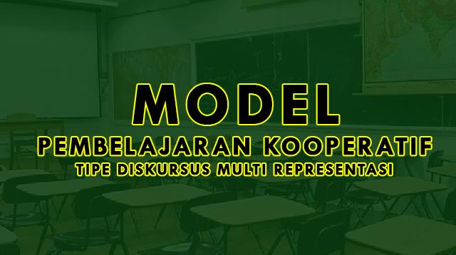 Model Pembelajaran Kooperatif Tipe Diskursus Multi Representasi Adalah : Pengertian, Sintaks, Kelebihan dan Kekurangannya