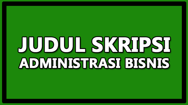 Judul Skripsi Administrasi Bisnis