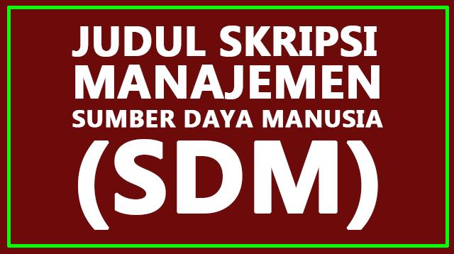 Judul Skripsi Manajemen Sumber Daya Manusia (SDM)